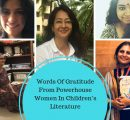 Words Of Gratitude From Powerhouse Women In Children's Literature