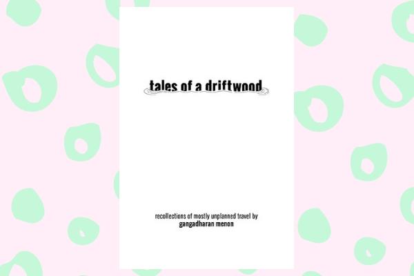Tales of A Driftwood by Gangadharan Menon