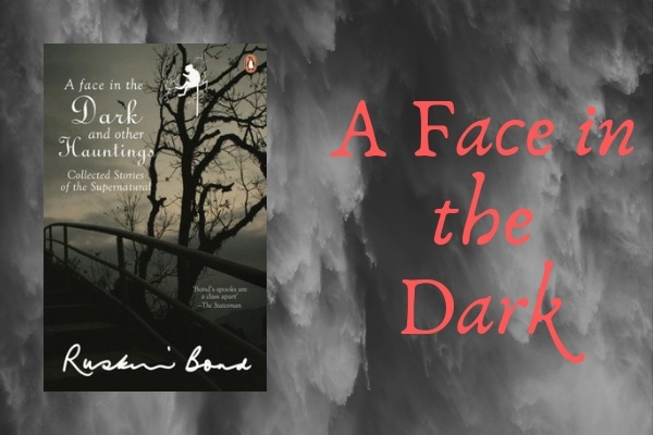 A FACE IN THE DARK - list of books written by ruskin bond