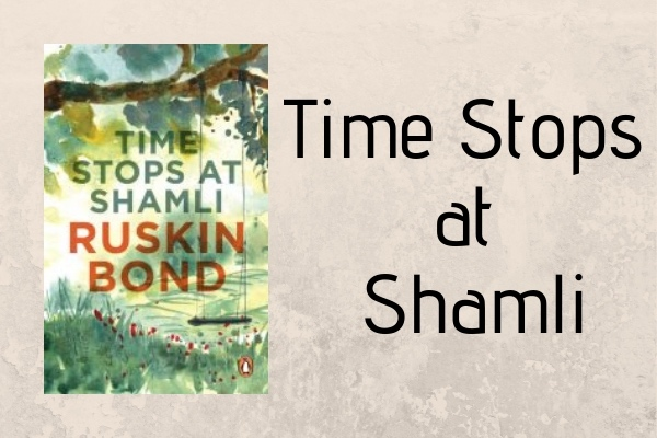 TIME STOPS AR SHAMLI - books of ruskin bond list