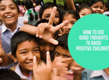 How To Use Good Thoughts To Raise Positive Children