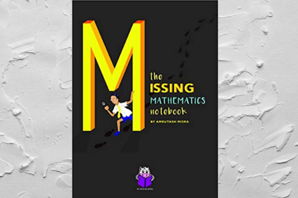 The Missing Mathematics Notebook by Author Amrutash Misra
