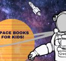 Space Books For Kids Who Are Fascinated By The Universe!