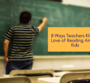8 Ways Teachers Kill The Love of Reading Among Kids