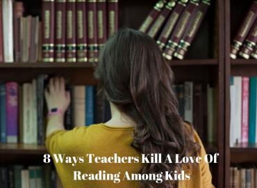 8 Ways Teachers Kill A Love of Reading Among Kids