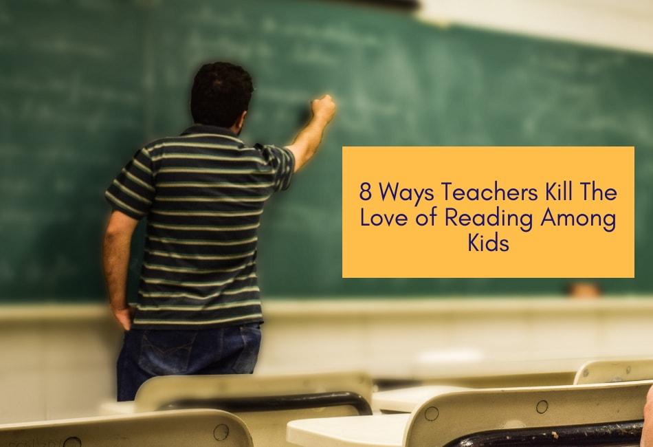 8 Ways Teachers Kill The Love of Reading Among Kids