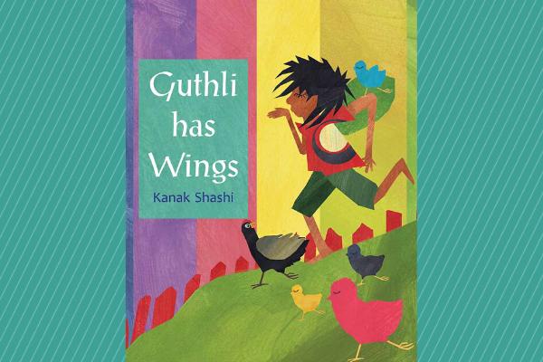Guthli Has Wings by author Kanak Shashi
