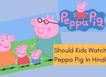 Should Your Kids Watch Peppa Pig In Hindi?