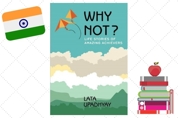 Why Not? Life Stories of Amazing Achievers, by author Lata Upadhyay
