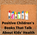 Positive Children's Books That Talk About Kids' Health