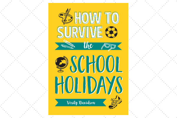 How to Survive the School Holidays by author Verity Davidson