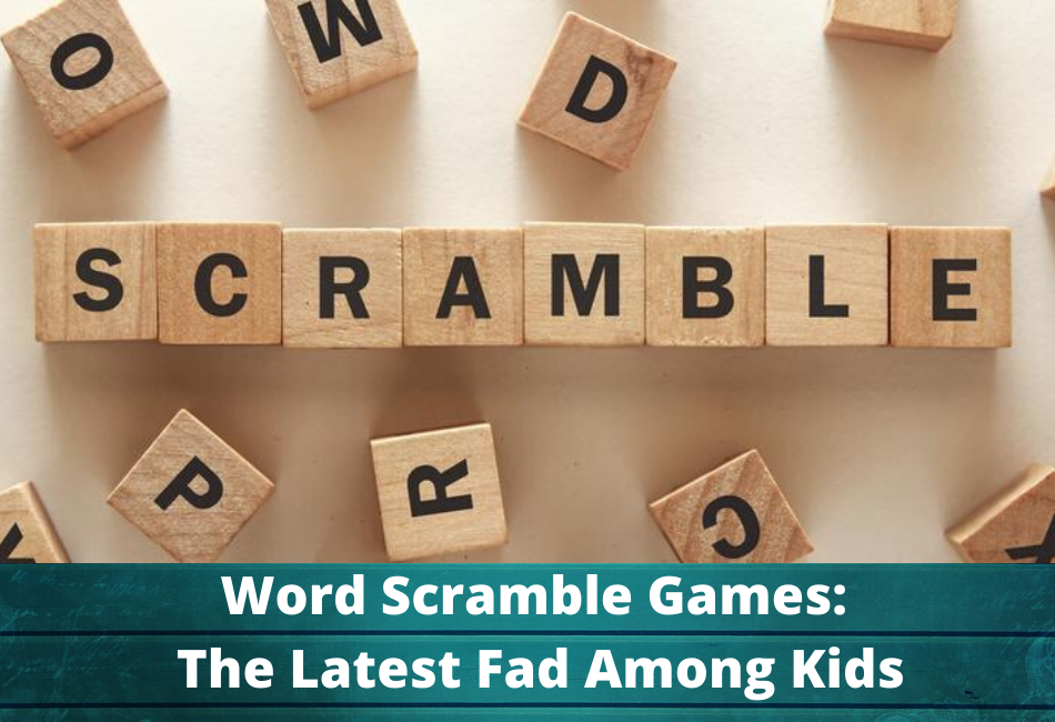 Word Scramble Games – New Fad Among Kids!