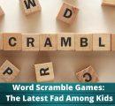 Word Scramble Games – New Fad Among Kids!